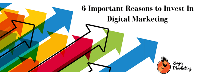 6 Important Reasons To Invest In Digital Marketing