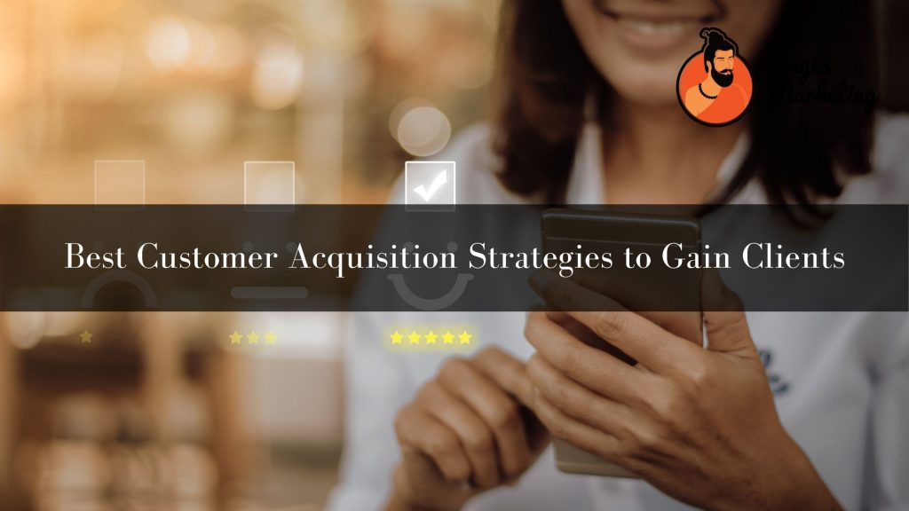Best Customer Acquisition Strategies to Gain Clients