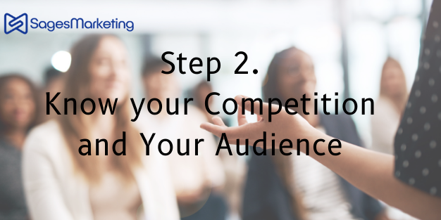 Step 2 Know your Competition  and Your Audience